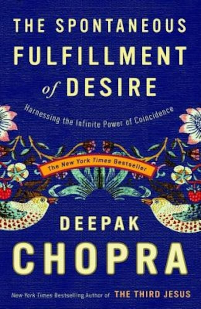 The Spontaneous Fulfillment of Desire: Harnessing the Infinite Power of Coincidence, Paperback