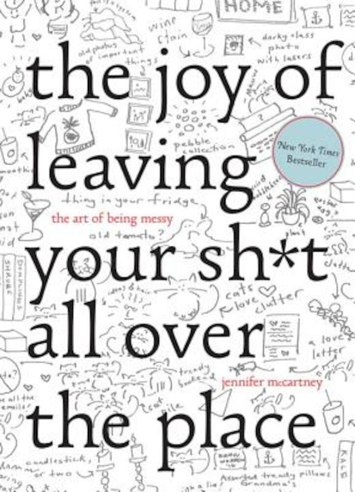 The Joy of Leaving Your Sht All Over the Place: The Art of Being Messy, Hardcover