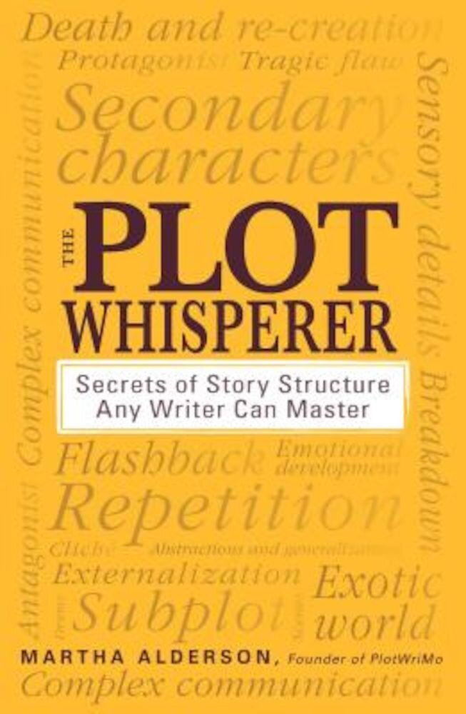 The Plot Whisperer: Secrets of Story Structure Any Writer Can Master, Paperback