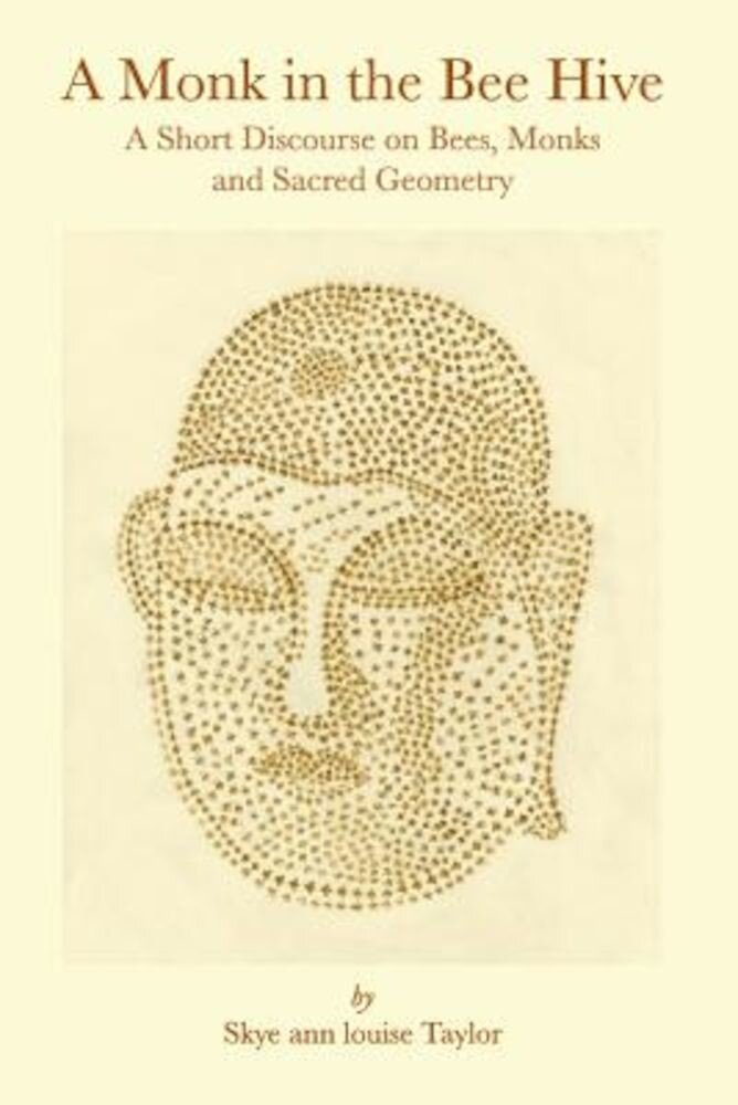 A Monk in the Bee Hive: A Short Discourse on Bees, Monks and Sacred Geometry, Paperback