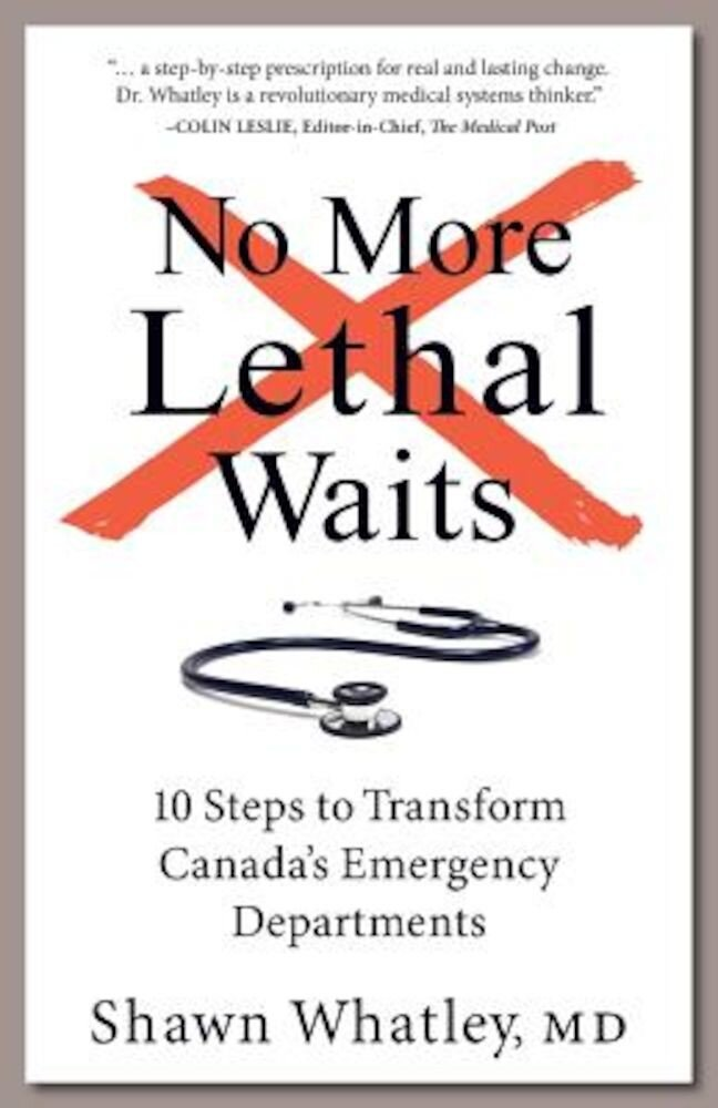 No More Lethal Waits: 10 Steps to Transform Canada's Emergency Departments, Paperback