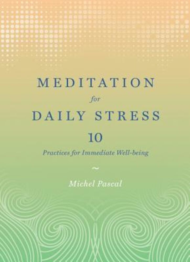 Meditation for Daily Stress: 10 Practices for Immediate Well-Being, Hardcover