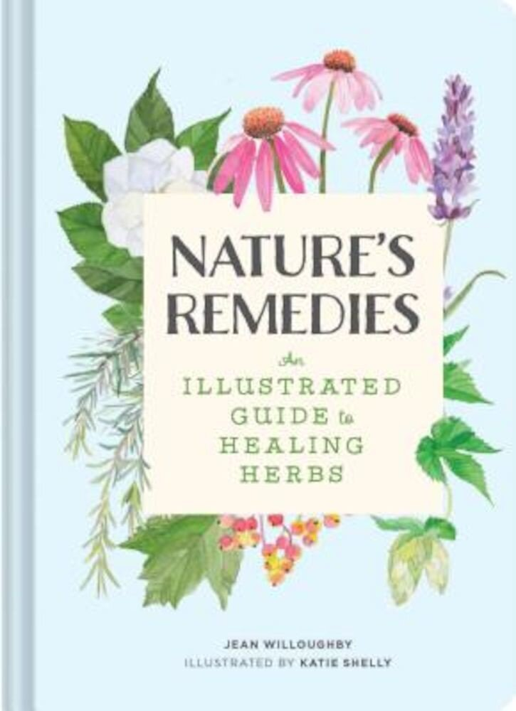 Nature's Remedies: An Illustrated Guide to Healing Herbs, Hardcover