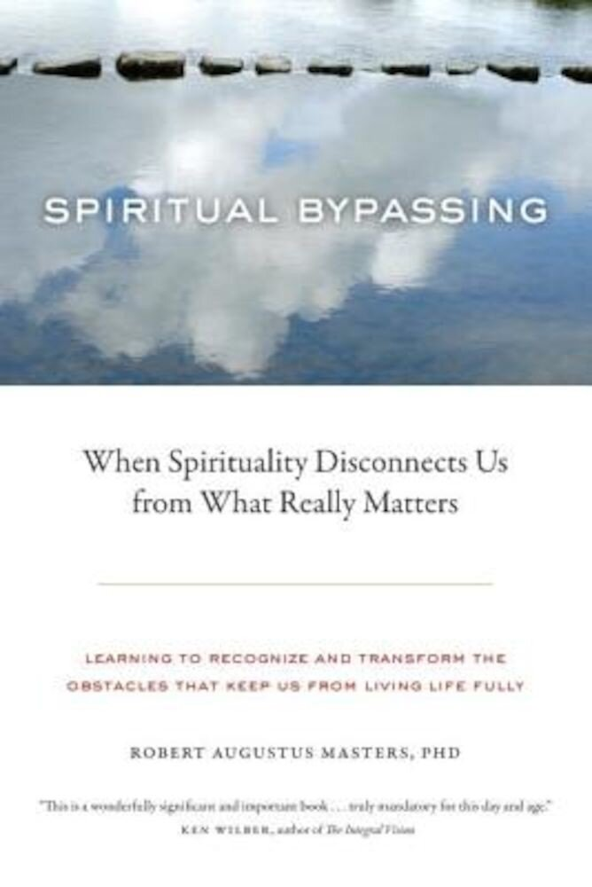 Spiritual Bypassing: When Spirituality Disconnects Us from What Really Matters, Paperback