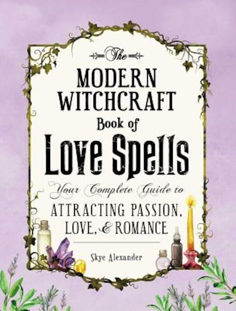 The Modern Witchcraft Book of Love Spells: Your Complete Guide to Attracting Passion, Love, and Romance, Hardcover