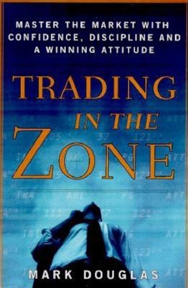 Trading in the Zone: Master the Market with Confidence, Discipline and a Winning Attitude, Hardcover