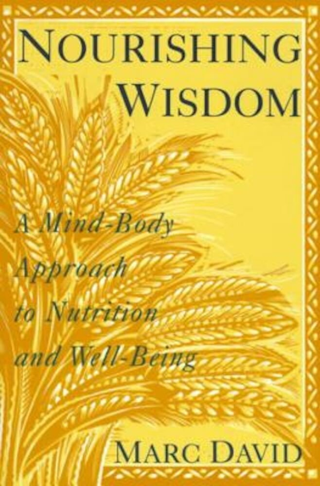 Nourishing Wisdom: A Mind/Body Approach to Nutrition and Well-Being, Paperback