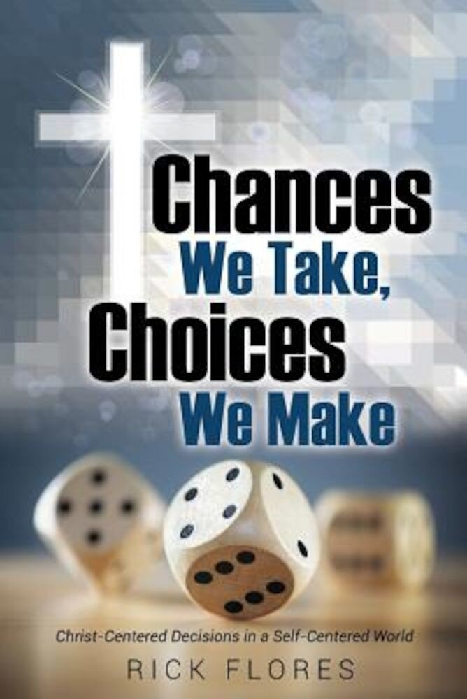 Chances We Take, Choices We Make, Paperback