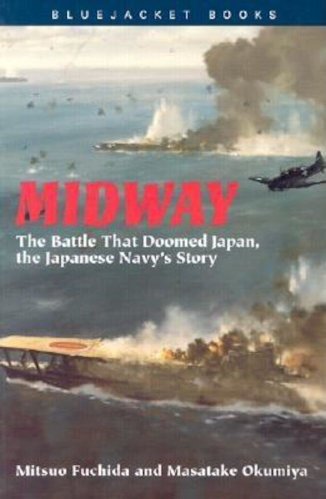 Midway: The Battle That Doomed Japan, the Japanese Navy's Story, Paperback