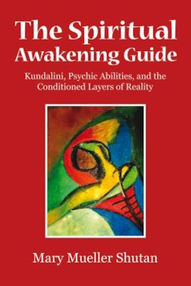 The Spiritual Awakening Guide: Kundalini, Psychic Abilities, and the Conditioned Layers of Reality, Paperback