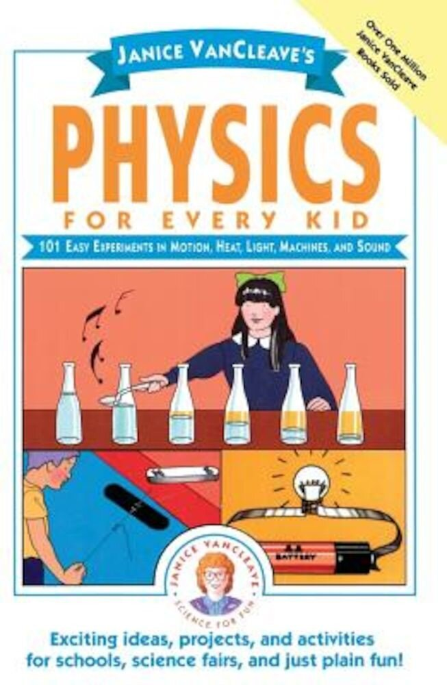 Janice VanCleave's Physics for Every Kid: 101 Easy Experiments in Motion, Heat, Light, Machines, and Sound, Paperback