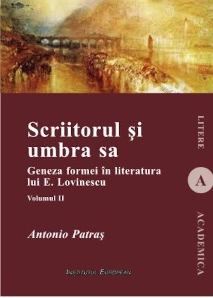 Scriitorul si umbra sa. Geneza formei in literatura lui E. Lovinescu, Vol. II
