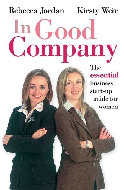 In Good Company: The Essential Business Start-up Guide for Women
