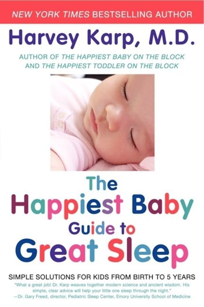 The Happiest Baby Guide to Great Sleep : Simple Solutions for Kids from Birth to 5 Years