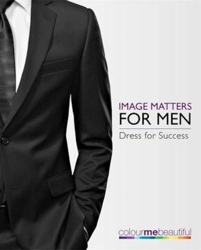 Colour Me Beautiful Image Matters for Men: How to dress for success!