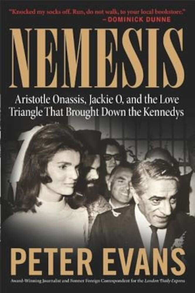 Nemesis: The True Story of Aristotle Onassis, Jackie O, and the Love Triangle That Brought Down the Kennedys, Paperback