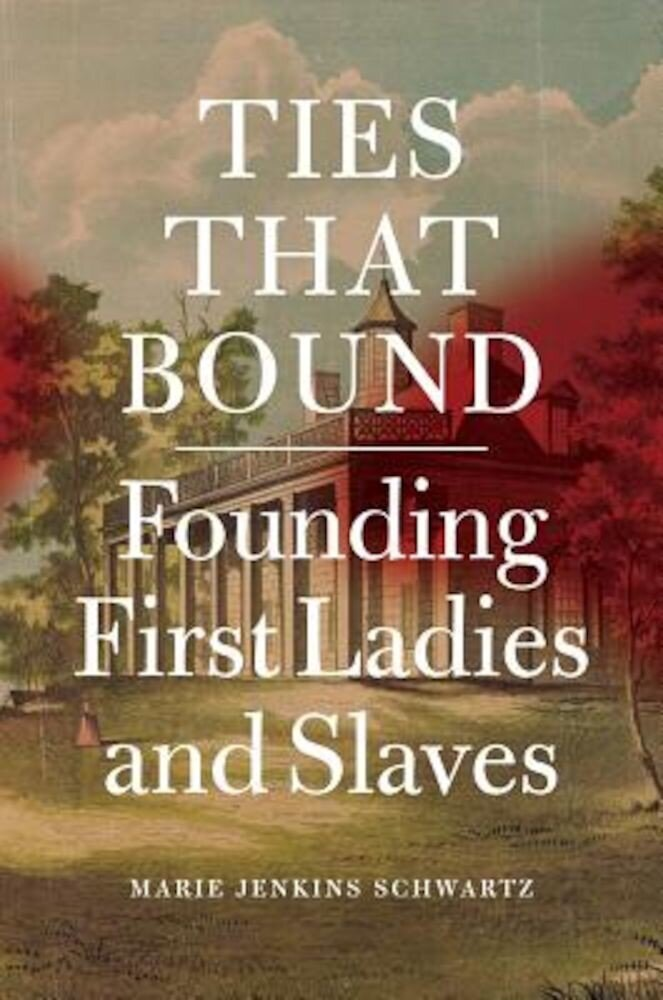 Ties That Bound: Founding First Ladies and Slaves, Hardcover