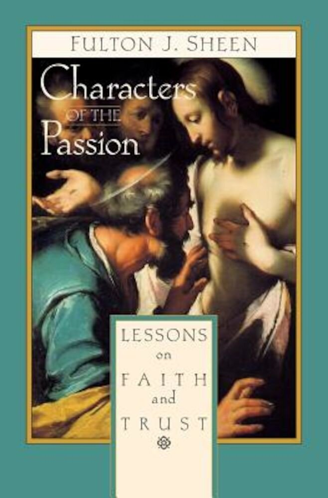 Characters of the Passion: Lessons on Faith and Trust, Paperback