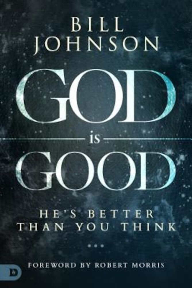 God Is Good: He's Better Than You Think, Hardcover