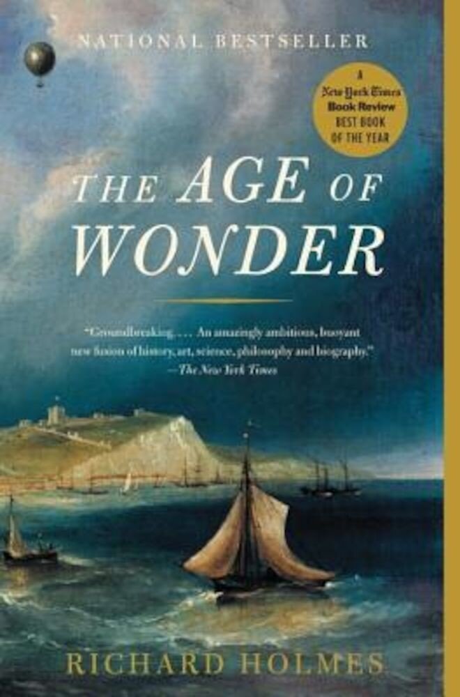 The Age of Wonder: How the Romantic Generation Discovered the Beauty and Terror of Science, Paperback
