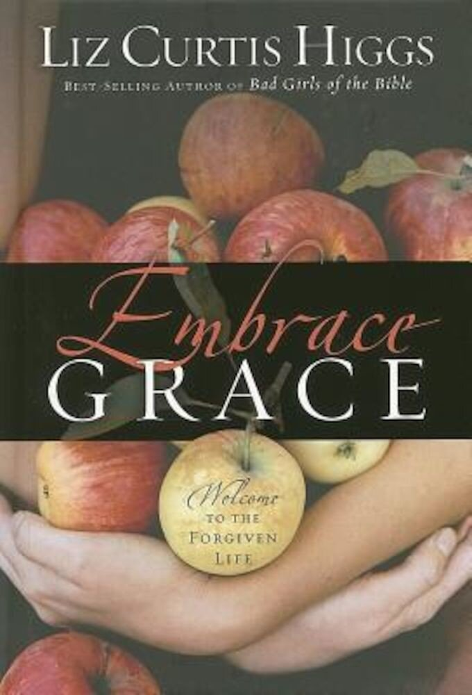 Embrace Grace: Welcome to the Forgiven Life, Hardcover