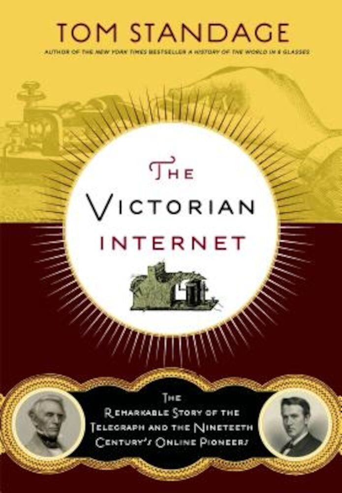 The Victorian Internet: The Remarkable Story of the Telegraph and the Nineteenth Century's On-Line Pioneers, Paperback