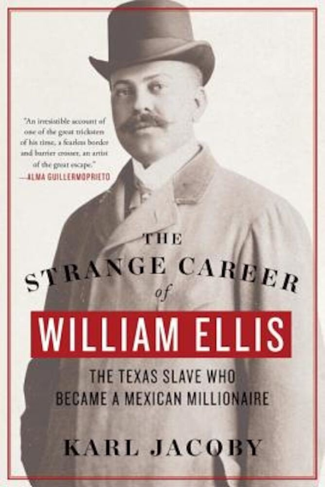 The Strange Career of William Ellis: The Texas Slave Who Became a Mexican Millionaire, Paperback