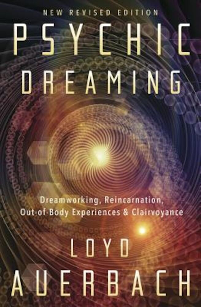 Psychic Dreaming: Dreamworking, Reincarnation, Out-Of-Body Experiences & Clairvoyance, Paperback