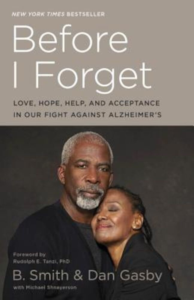 Before I Forget: Love, Hope, Help, and Acceptance in Our Fight Against Alzheimer's, Paperback