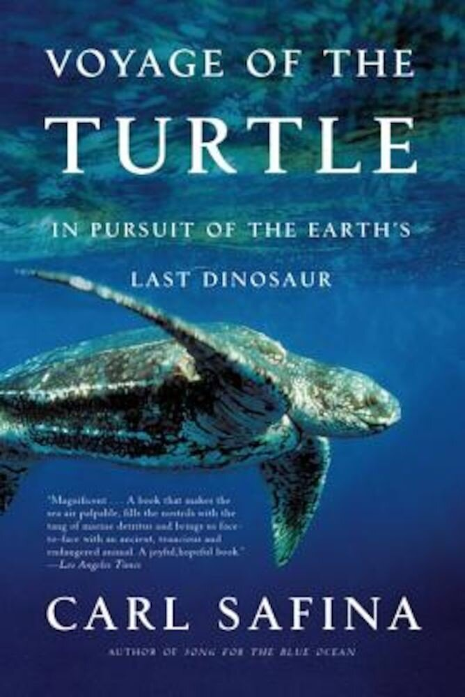 Voyage of the Turtle: In Pursuit of the Earth's Last Dinosaur, Paperback