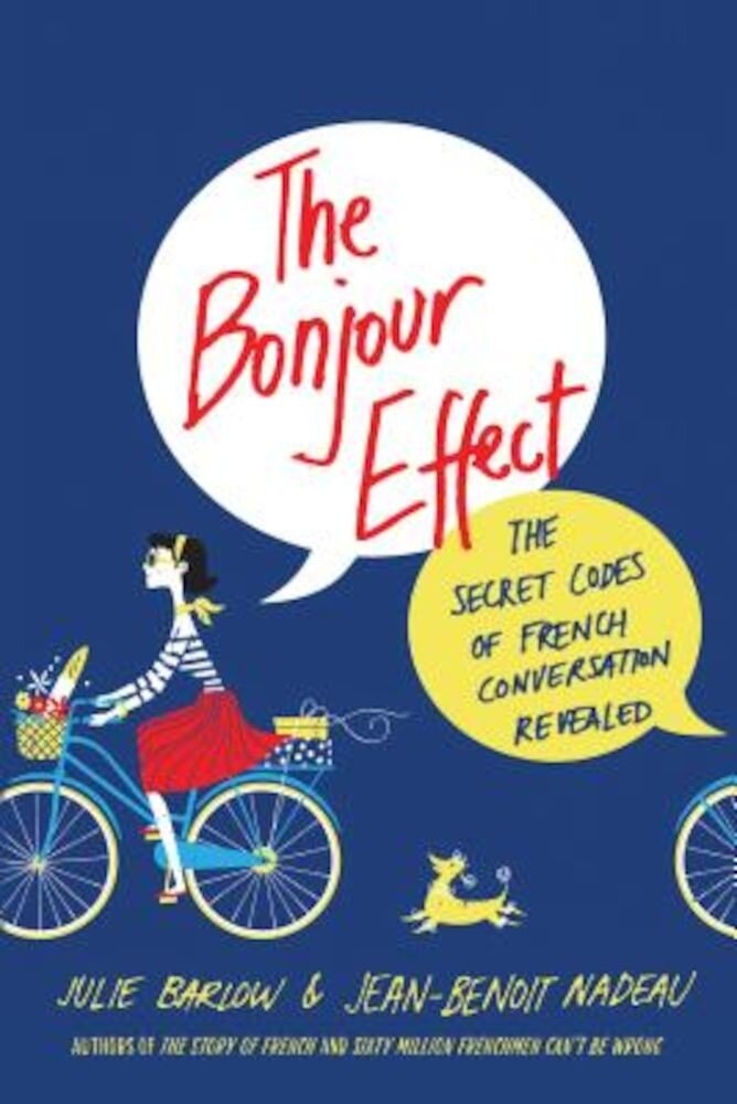 The Bonjour Effect: The Secret Codes of French Conversation Revealed, Paperback