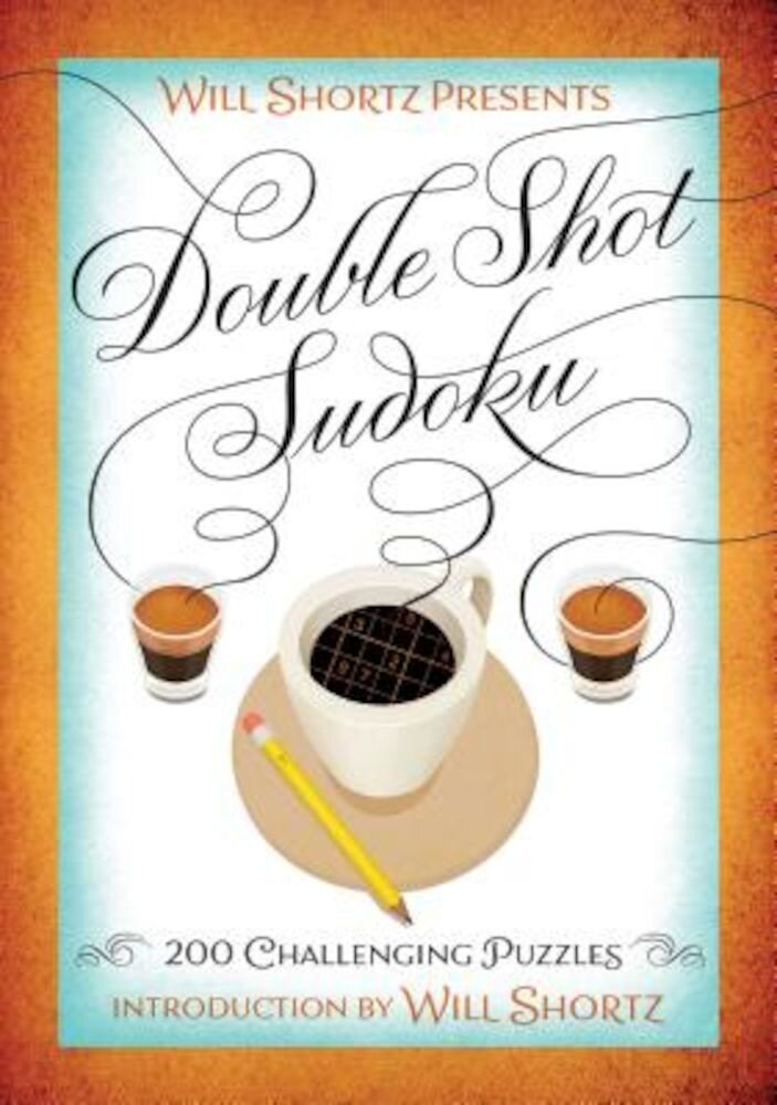 Will Shortz Presents Double Shot Sudoku: 200 Challenging Puzzles, Paperback