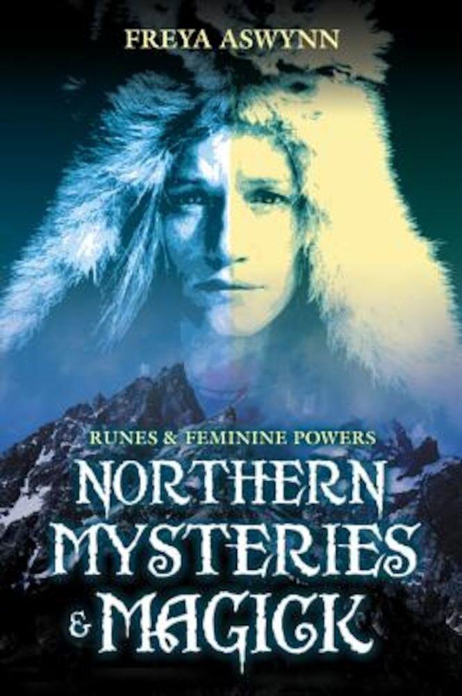 Northern Mysteries & Magick: Runes, Gods, and Feminine Powers, Paperback