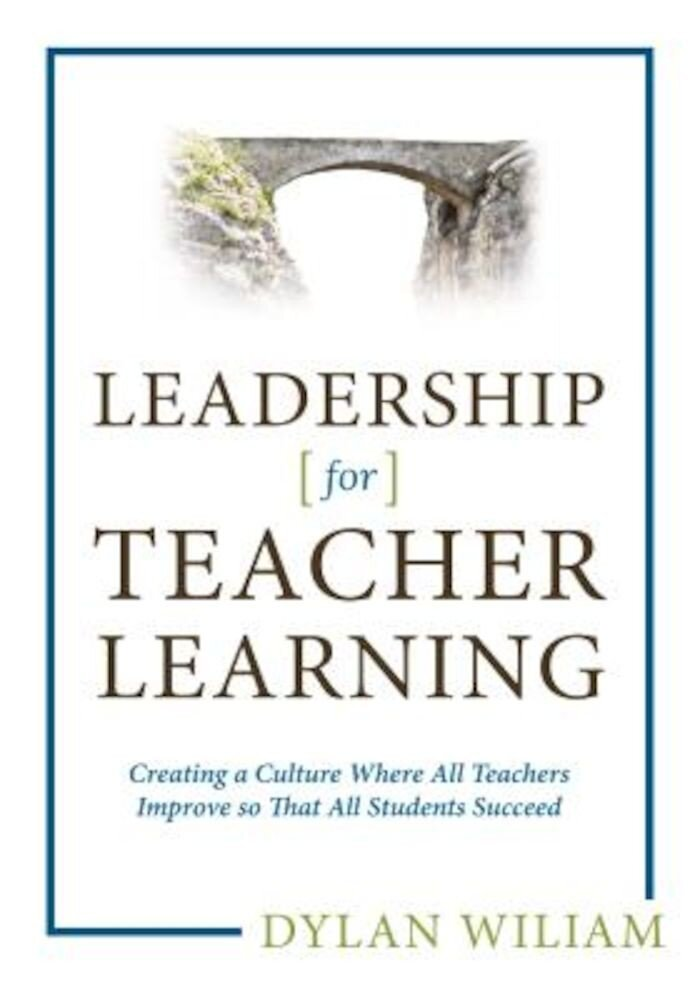Leadership for Teacher Learning: Creating a Culture Where All Teachers Improve So That All Students Succeed, Paperback