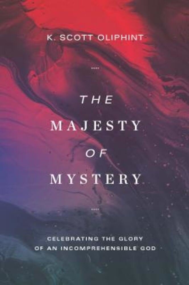 The Majesty of Mystery: Celebrating the Glory of an Incomprehensible God, Paperback