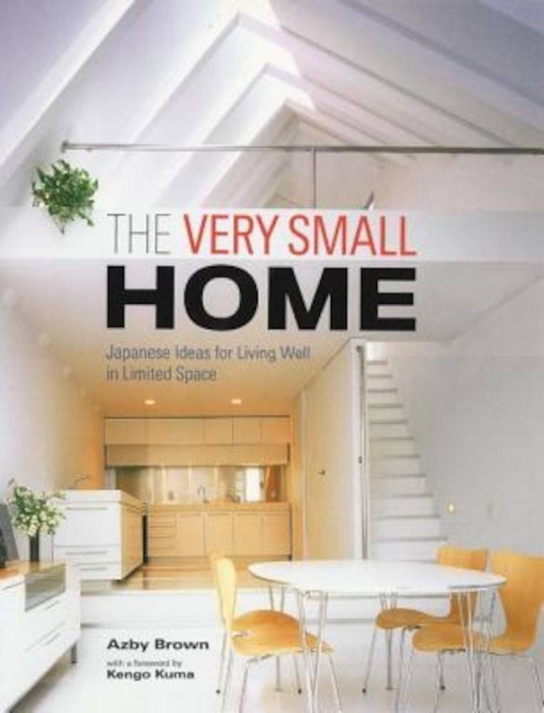 The Very Small Home: Japanese Ideas for Living Well in Limited Space, Hardcover