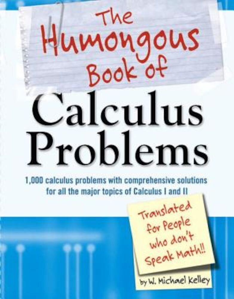 The Humongous Book of Calculus Problems: For People Who Don't Speak Math, Paperback