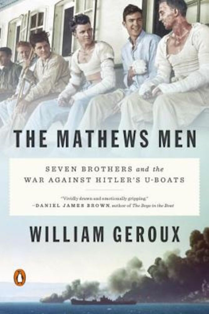 The Mathews Men: Seven Brothers and the War Against Hitler's U-Boats, Paperback