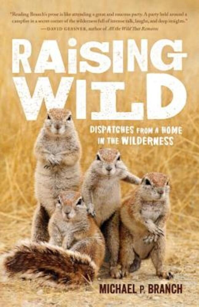 Raising Wild: Dispatches from a Home in the Wilderness, Paperback
