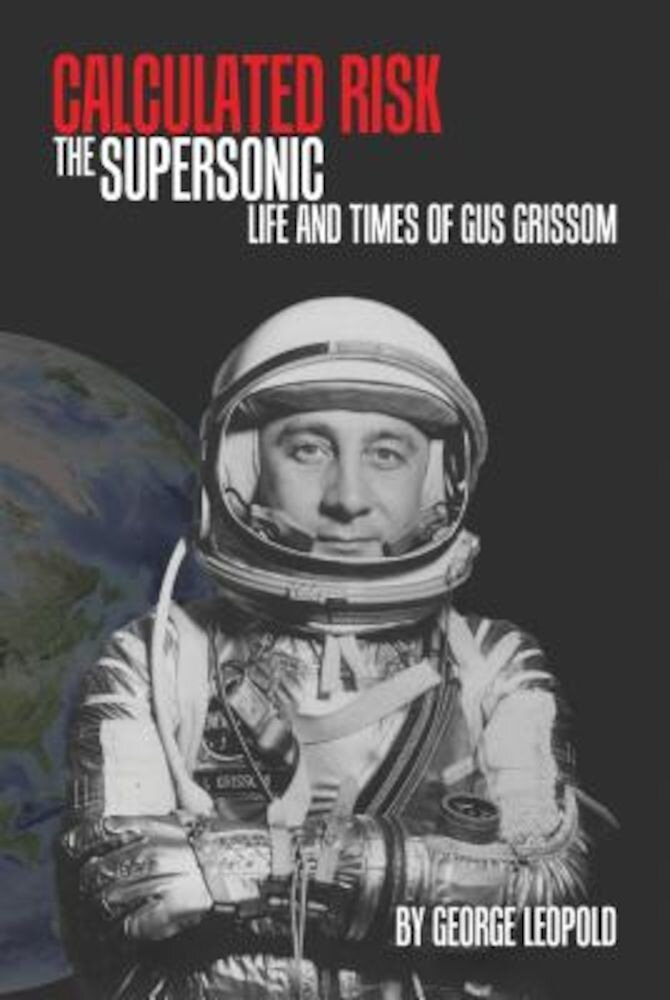 Calculated Risk: The Supersonic Life and Times of Gus Grissom, Hardcover