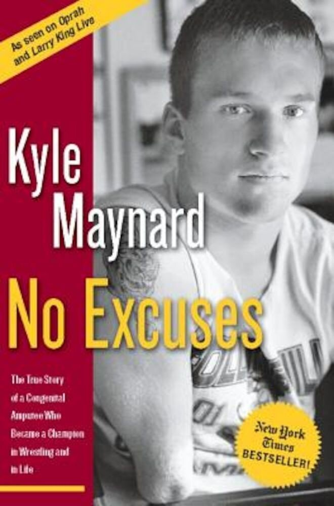 No Excuses: The True Story of a Congenital Amputee Who Became a Chammpion in Wrestling and in Life, Paperback