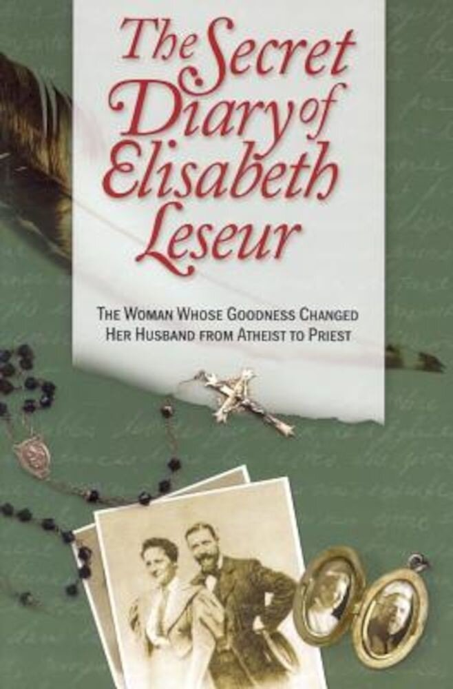 The Secret Diary of Elisabeth Leseur: The Woman Whose Goodness Changed Her Husband from Atheist to Priest, Paperback