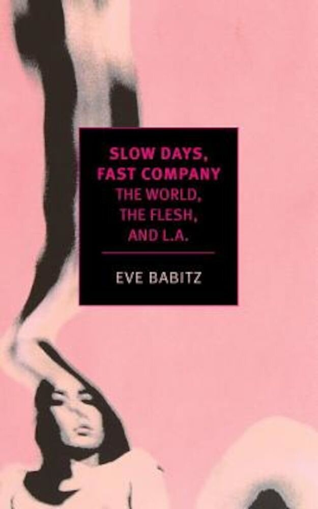 Slow Days, Fast Company: The World, the Flesh, and L.A., Paperback