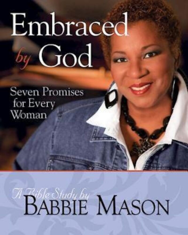 Embraced by God: A Bible Study: Seven Promises for Every Woman, Paperback