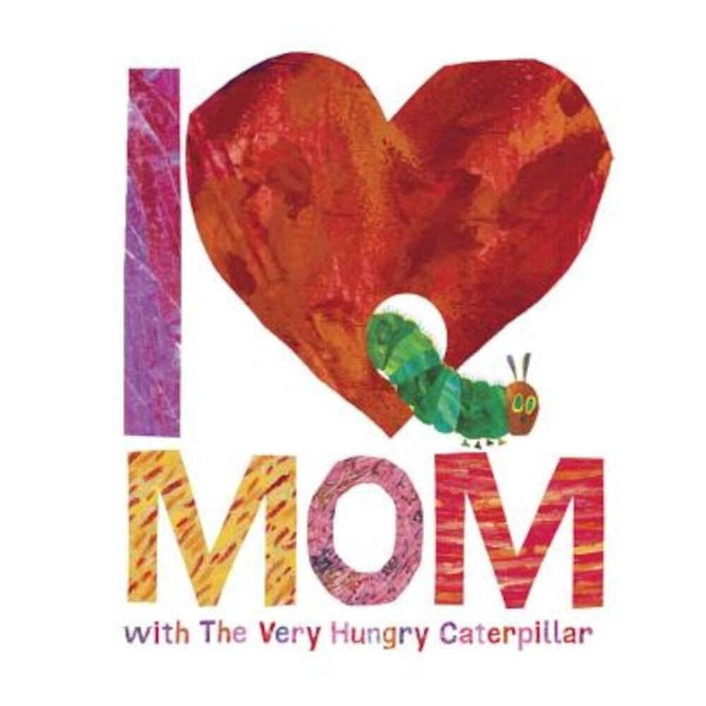 I Love Mom with the Very Hungry Caterpillar, Hardcover