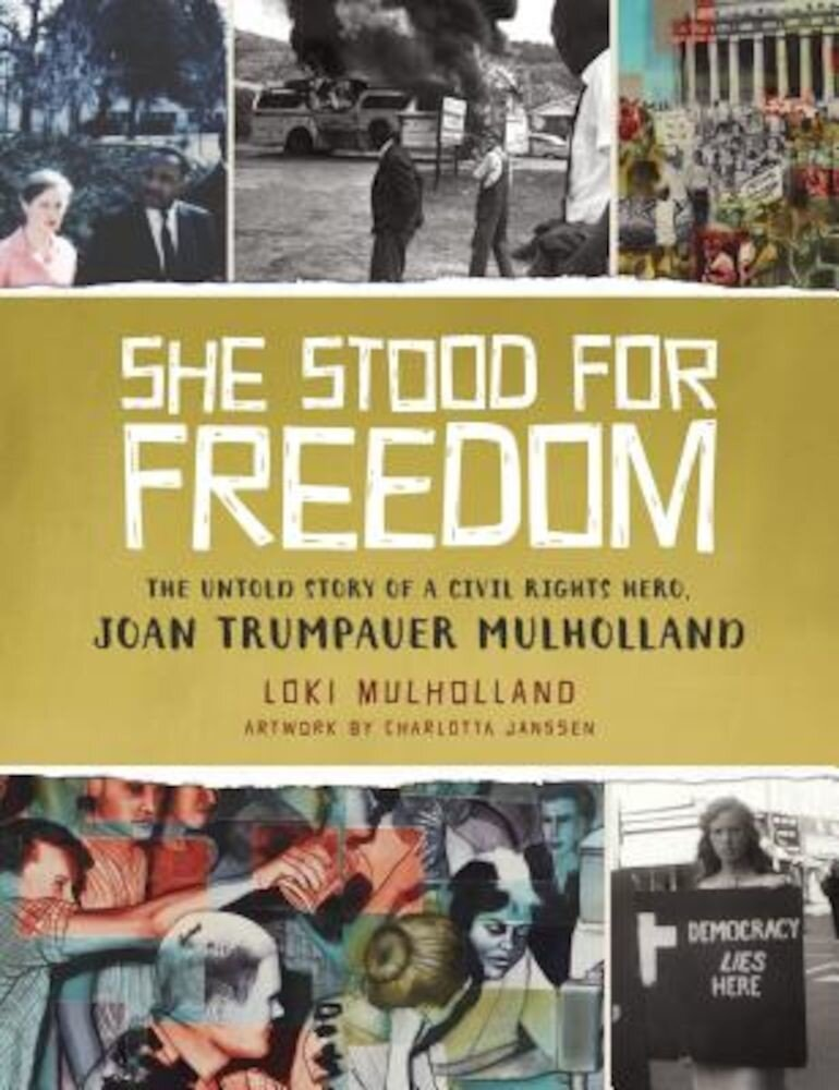 She Stood for Freedom: The Untold Story of a Civil Rights Hero, Joan Trumpauer Mulholland, Hardcover