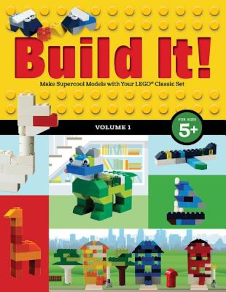 Build It! Volume 1: Make Supercool Models with Your Lego(r) Classic Set, Hardcover