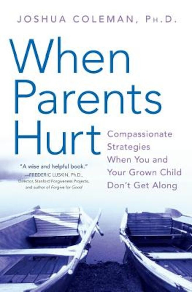 When Parents Hurt: Compassionate Strategies When You and Your Grown Child Don't Get Along, Paperback