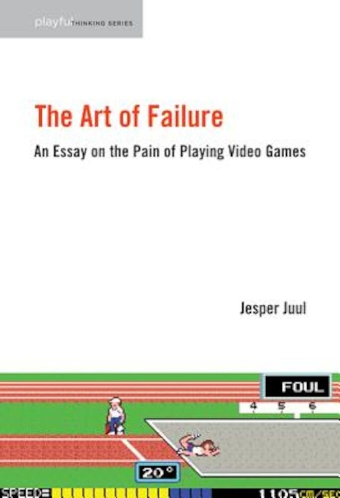 The Art of Failure: An Essay on the Pain of Playing Video Games, Paperback