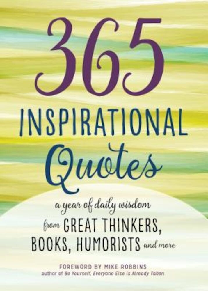 365 Inspirational Quotes: A Year of Daily Wisdom from Great Thinkers, Books, Humorists, and More, Paperback